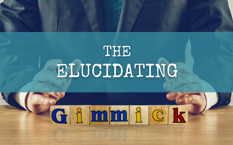 the elucidating gimmick