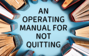 an operating manual for not quitting